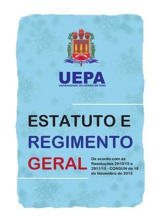 Estatuto e Regimento Geral da Universidade do Estado do Pará  De acordo com as Resoluções 2910/15 e 2911/15 - CONSUN de 18 de Novembro de 2015