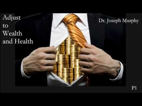 Dr Joseph Murphy, Adjust to Wealth and Health P1