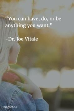 """You can have, do, or be anything you want.""-Dr. Joe Vitale #quotes"