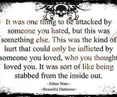 it was one thing. Stabbed from the inside out. True..Narcissist. Manipulator. Emotional Abuser. Twisted. Psychopath. Scary