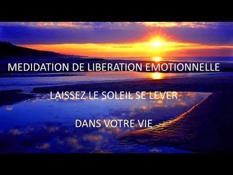 PUISSANTE MEDITATION DE LIBERATION EMOTIONNELLE LAISSEZ LE SOLEIL SE LEVER DANS VOTRE VIE - YouTube