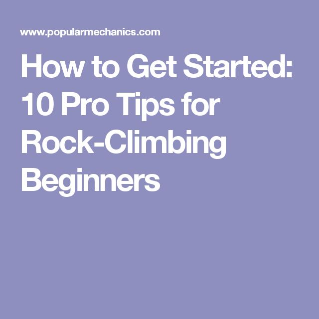How to Get Started: 10 Pro Tips for Rock-Climbing Beginners