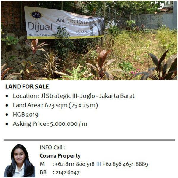 LAND FOR SALE - Location : Jl Strategic III- Joglo - Jakarta Barat - Land Area : 623 sqm (25 x 25 m) - HGB 2019 - Asking Price : 5.000.000 / m  INFO call Cosma 0811-1800-518, PIN 2142604