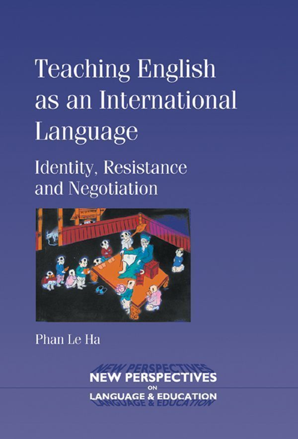 Teaching English as an International Language: Identity, Resistance and Negotiation (New Perspectives on Language and Education) eBook: Phan Le Ha: Amazon.co.uk: Kindle Store