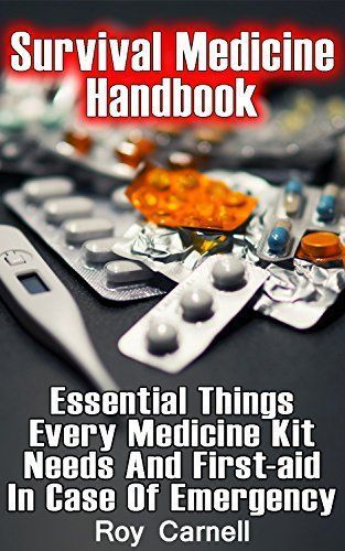 Survival Medicine Handbook: Essential Things Every Medicine Kit Needs And First-aid In Case Of Emergency: (Survival Books, Survival Guide, Survivalist, ... (Survival Skills Book, Emergency Medicine) by [Carnell, Roy]