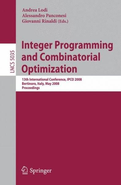 Integer Programming and Combinatorial Optimization: 13th International Conference, Ipco 2008 Bertinoro, Italy, Ma...