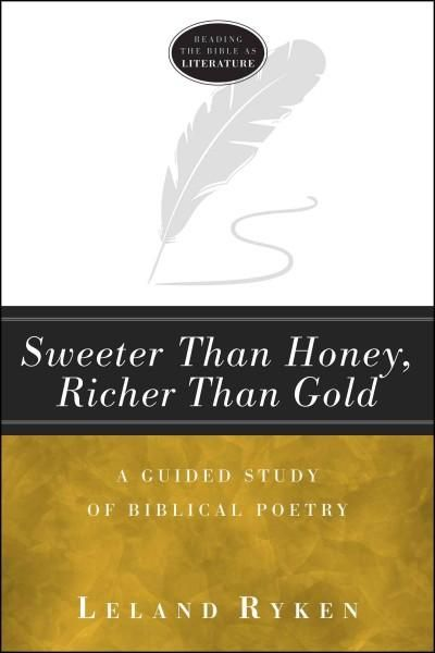 Sweeter Than Honey, Richer Than : A Guided Study of Biblical Poetry