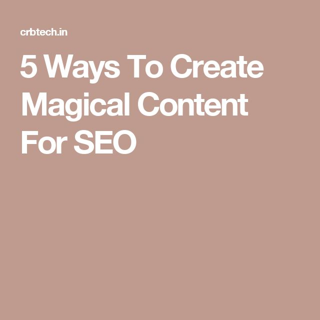 5 Ways To Create Magical Content For SEO