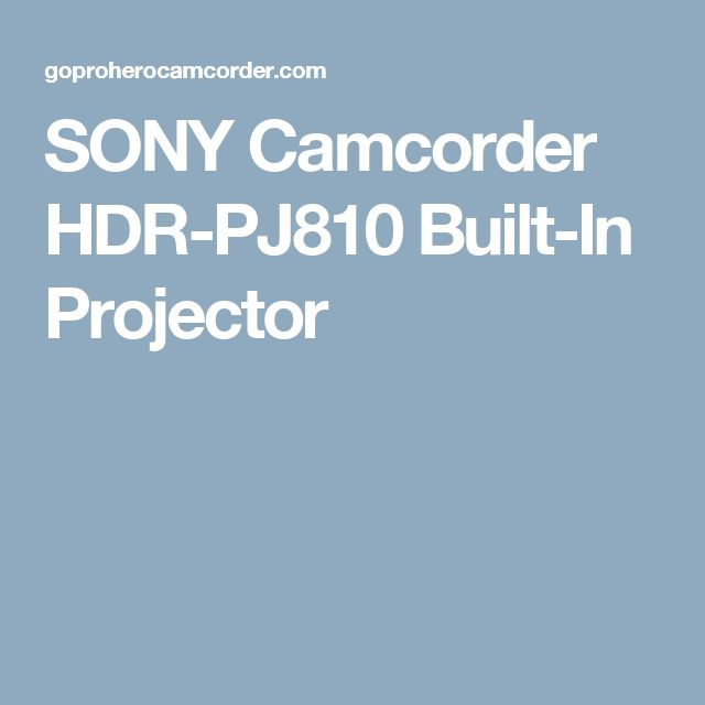 SONY Camcorder HDR-PJ810 Built-In Projector