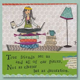 friends: Leigh Standley, Clutter Card, Curly Girls Design, True Friends, Girls Generation, Decoration, Girls Quotes, Real Friends, Inspiration Quotes