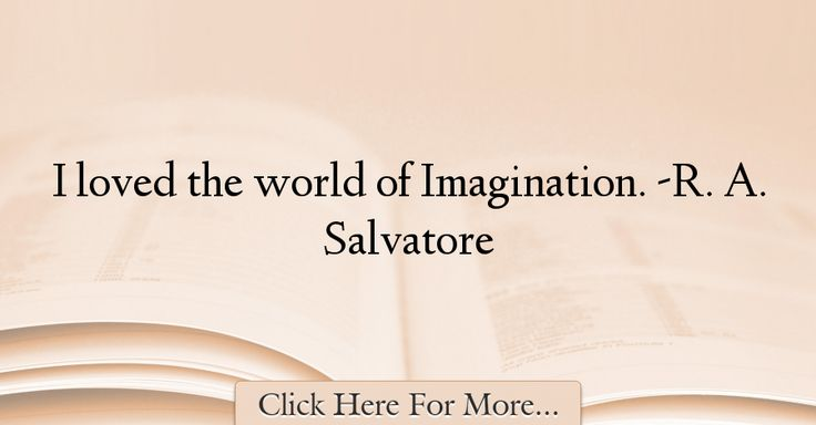 R. A. Salvatore Quotes About Imagination - 37923