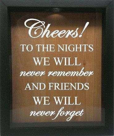 Shadow Box Wine Cork Holder - Cheers! To the Nights We Will Never Remember and Friends We Will Never Forget