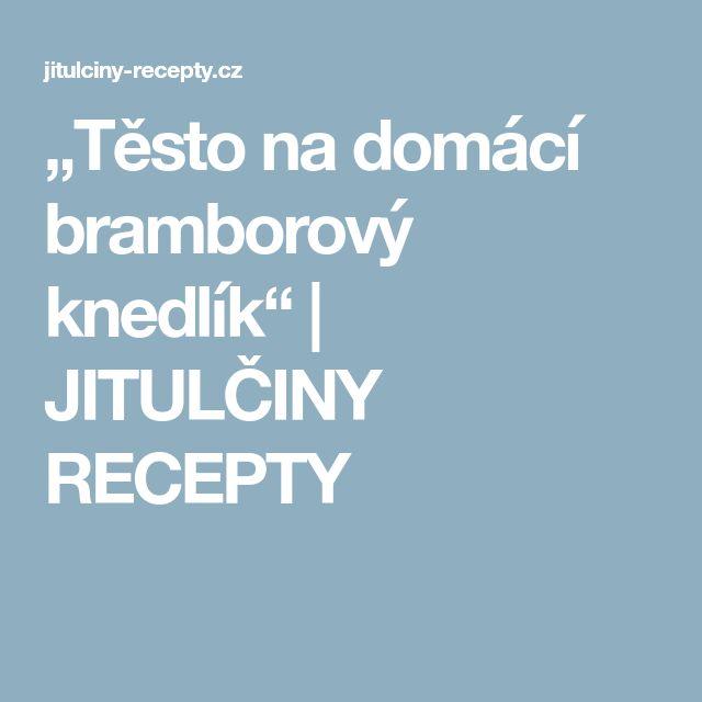 """""""Těsto na domácí bramborový knedlík""""   JITULČINY RECEPTY"""