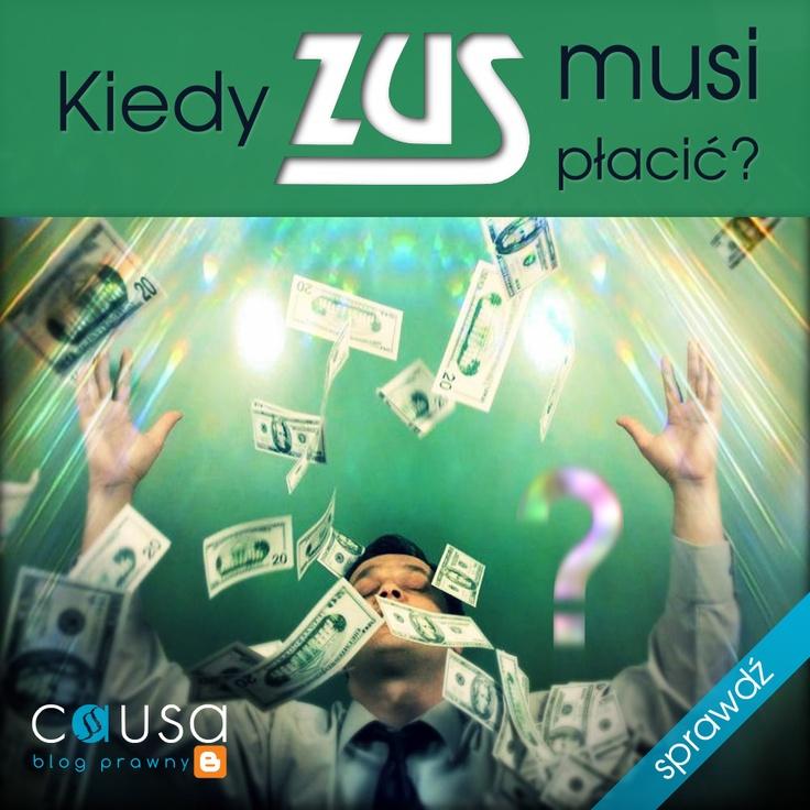 http://www.blog.causakancelariaprawna.eu/2013/04/kiedy-zus-musi-pacic.html     Temat: Kiedy ZUS musi płacić?     Rozwinięcie tematu na blogu Kancelarii, zapraszamy.