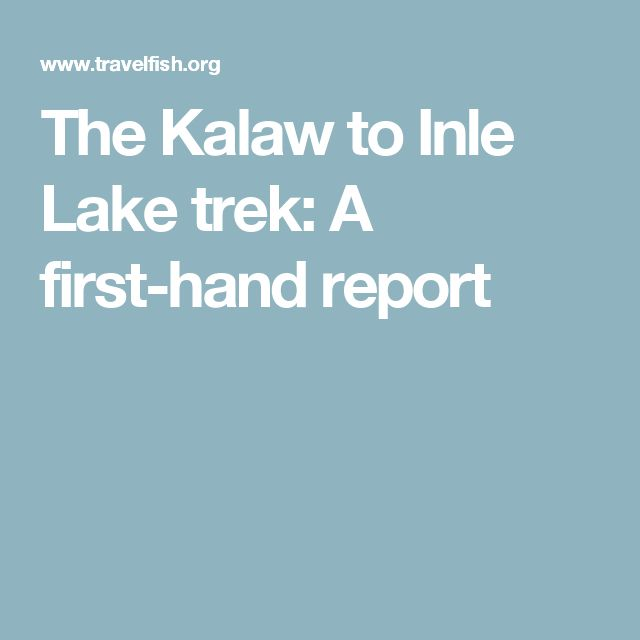 The Kalaw to Inle Lake trek: A first-hand report