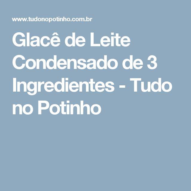 Glacê de Leite Condensado de 3 Ingredientes - Tudo no Potinho