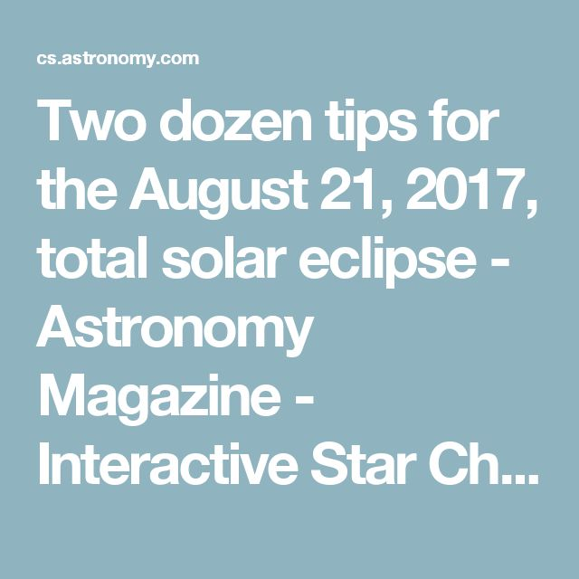 Two dozen tips for the August 21, 2017, total solar eclipse - Astronomy Magazine - Interactive Star Charts, Planets, Meteors, Comets, Telescopes