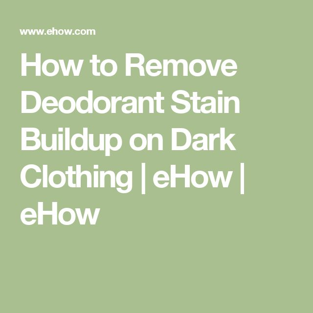 How to Remove Deodorant Stain Buildup on Dark Clothing | eHow | eHow