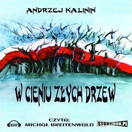 """Andrzej Kalinin, """"W cieniu złych drzew"""", Piaseczno 2014. Jedna płyta CD. 10 godz. 9 min. Czyta Michał Breitenwald."""