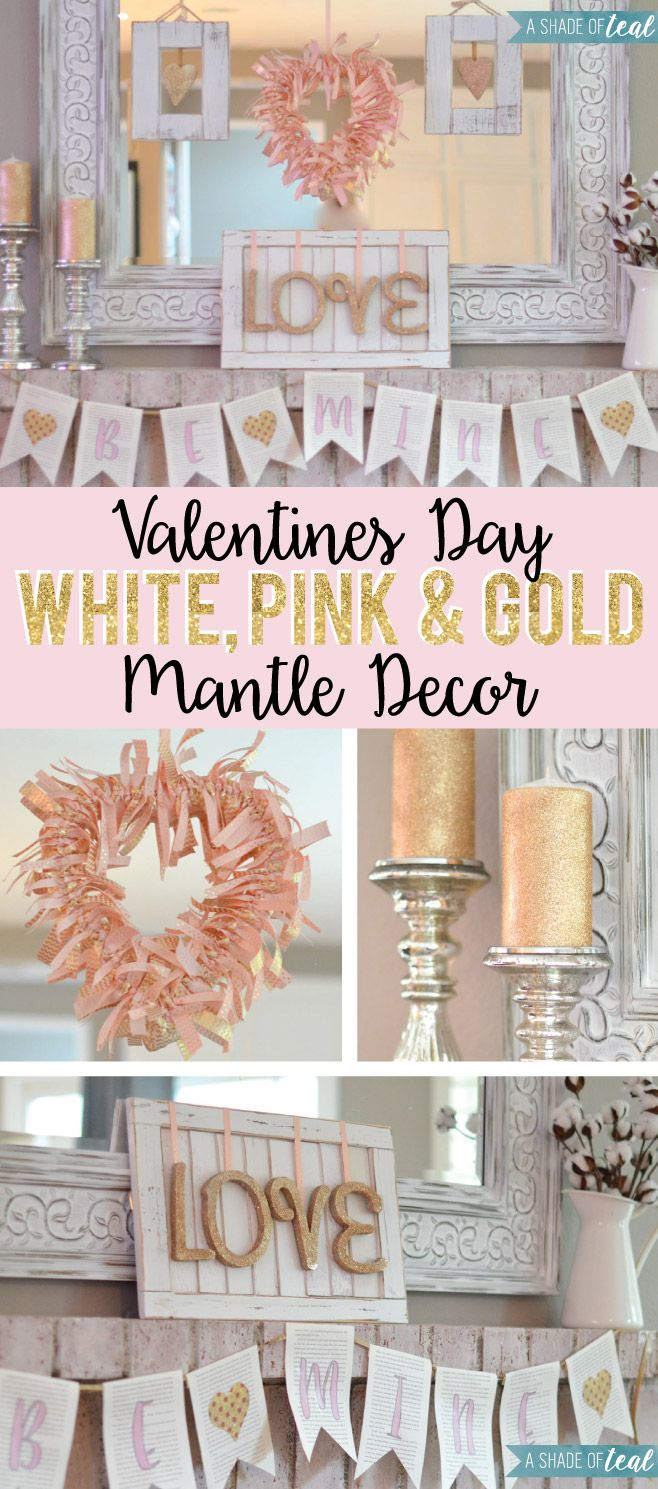 DIY // Valentines Day Mantle. Pink White & Gold Valentine's Day Mantle Decor   A Shade Of Teal