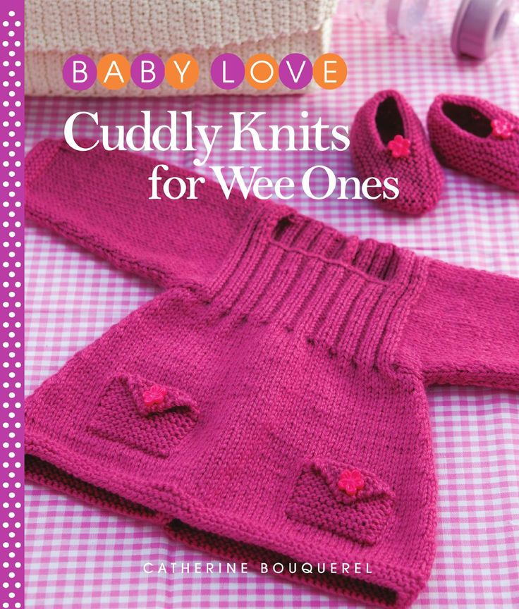 Baby Love Cuddly Knits For Wee Ones Knits For Babies