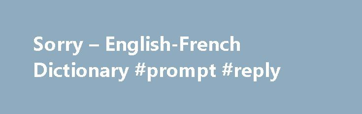 "Sorry – English-French Dictionary #prompt #reply http://reply.remmont.com/sorry-english-french-dictionary-prompt-reply/  Dictionnaires de langue en ligne sorryadj adjective. Describes a noun or pronoun–for example, ""a tall girl,"" ""an interesting book,"" ""a big house."" (pitiable) (qui inspire la pitié ) déplorable adj adjectif. modifie un nom. Il est généralement placé après le nom et s'accorde avec le nom (ex. un ballon bleu, une balle bleue ). En […]"