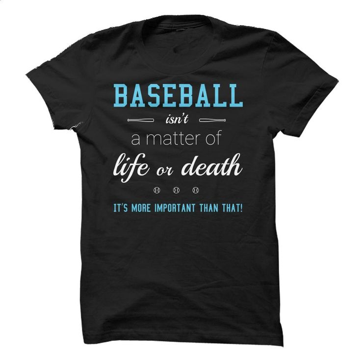 Baseball Isnt a Matter of Life or Death: Its More Impor T Shirts, Hoodies, Sweatshirts - #custom hoodie #hoodie jacket. MORE INFO => https://www.sunfrog.com/Sports/Baseball-Isnt-a-Matter-of-Life-or-Death-Its-More-Important.html?60505