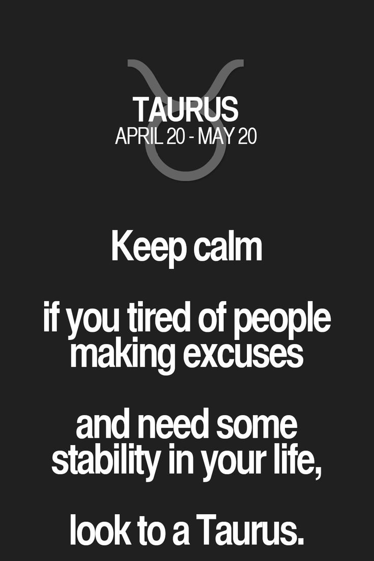 Keep calm if you tired of people making excuses and need some stability in your life, look to a Taurus. Taurus | Taurus Quotes | Taurus Horoscope | Taurus Zodiac Signs