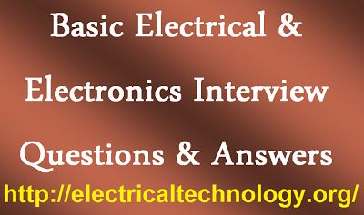 Basic Electrical & Electronics Interview Questions & Answers (Electrical and Electronics Engineering Notes and Articles)