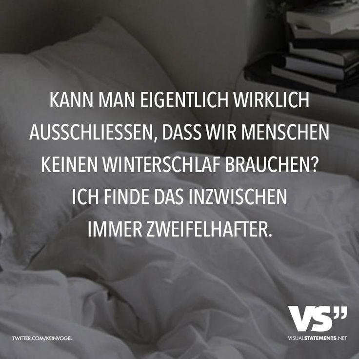 Kann man eigentlich wirklich ausschliessen, dass wir Menschen keinen Winterschlaf brauchen? Ich finde das inzwischen immer zweifelhafter. - VISUAL STATEMENTS®