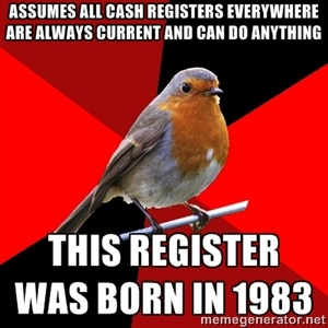 assumes all cash registers everywhere are always current and can do anything this register was born in 1983   Retail Robin   Meme Generator