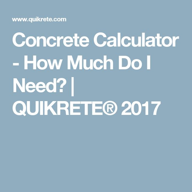 Concrete Calculator - How Much Do I Need? | QUIKRETE® 2017