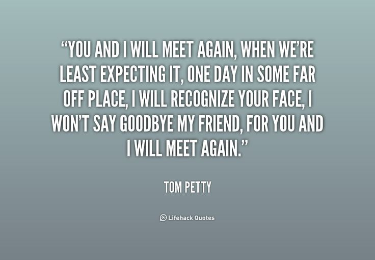 Will We Meet Again Quotes We Will Meet Again Quotes Quotesgram