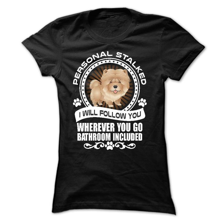 Personal stalked - Awesome shirt for chow chow lovers - T Shirt, Hoodie, Sweatshirt