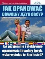 Jak opanować dowolny język obcy / Agnieszka Burcan-Krawczyk  Jak przyjemnie i efektywnie opanować dowolny język obcy, wykorzystując to, kim jesteś?