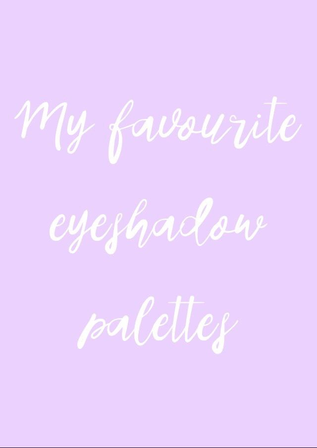 My top go to eyeshadow palettes