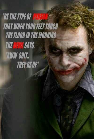 Be the type of person that when your feet touch the floor the devil says aww shit they're up