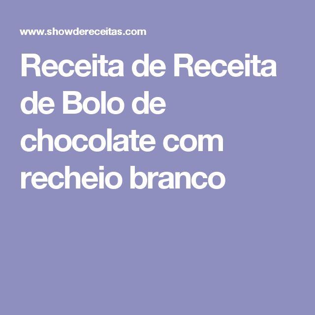 Receita de Receita de Bolo de chocolate com recheio branco