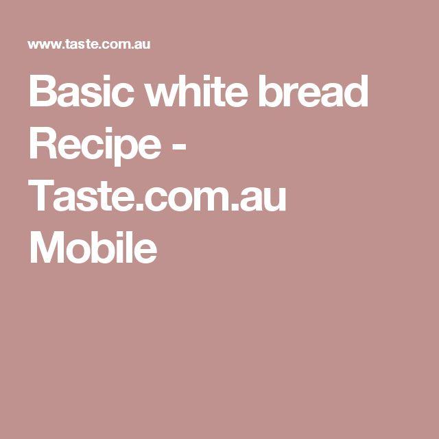 Basic white bread Recipe - Taste.com.au Mobile