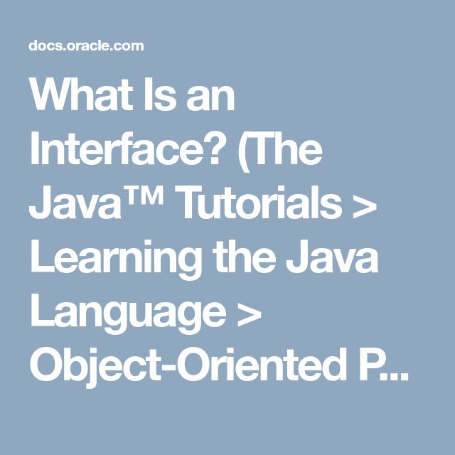What Is an Interface? (The Java™ Tutorials >                     Learning the Java Language > Object-Oriented Programming Concepts)