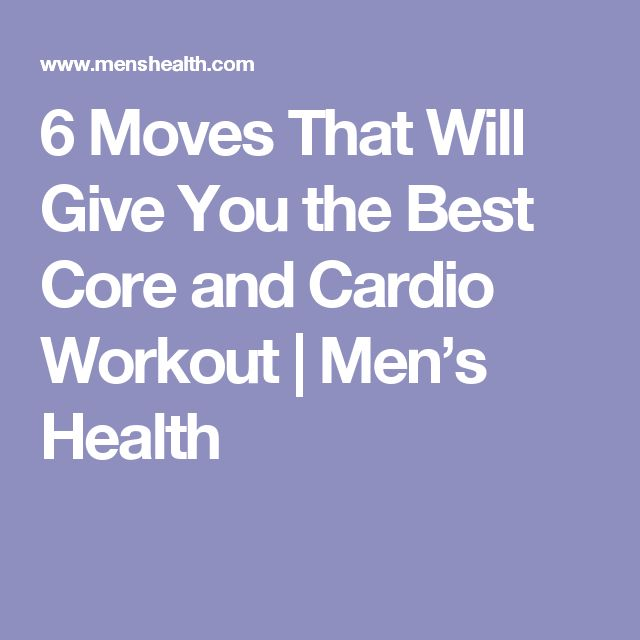 6 Moves That Will Give You the Best Core and Cardio Workout | Men's Health