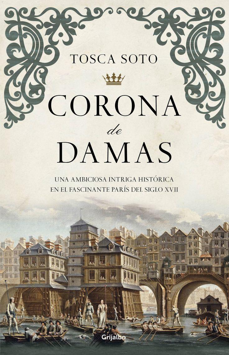 Una ambiciosa intriga histórica en el fascinante París del siglo XVII. Consultar disponibilidad del ejemplar http://absys.asturias.es/cgi-abnet_Bast/abnetop?TITN=920997#1 Corona de damas / Tosca Soto