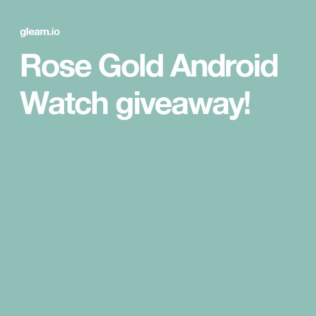 Rose Gold Android Watch giveaway!