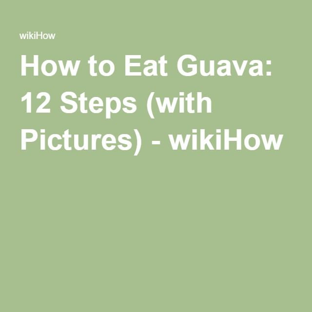 How to Eat Guava: 12 Steps (with Pictures) - wikiHow
