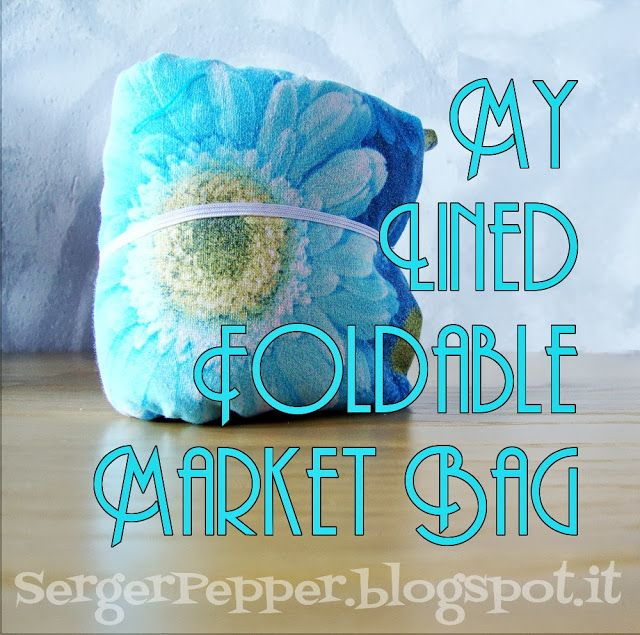 FREE Pattern and Tutorial: My Lined Foldable Market Bag - La Mia Borsa della Spesa, Ripiegabile e Foderata - Serger Pepper