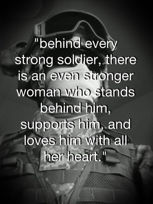 Behind every strong soldier there is an even stronger woman who stands behind him, supports him, and loves him with all her heart