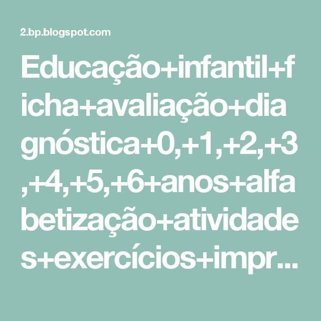 Educação+infantil+ficha+avaliação+diagnóstica+0,+1,+2,+3,+4,+5,+6+anos+alfabetização+atividades+exercícios+imprimir+(13).jpg (1131×1600)