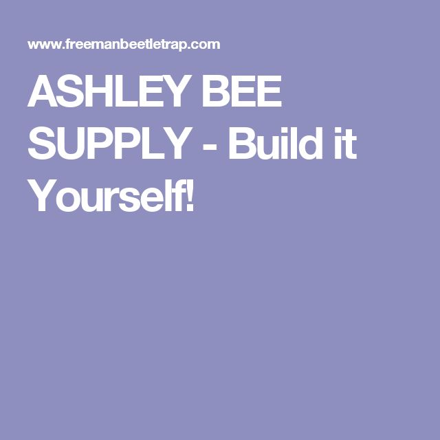 ASHLEY BEE SUPPLY - Build it Yourself!