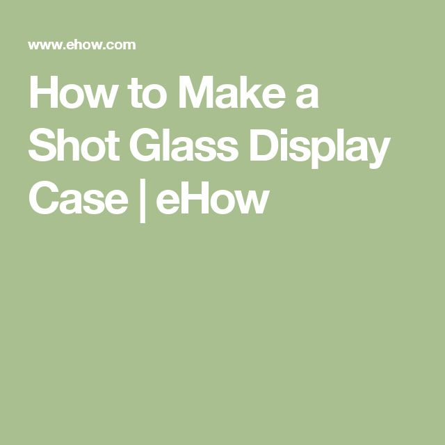 How to Make a Shot Glass Display Case | eHow