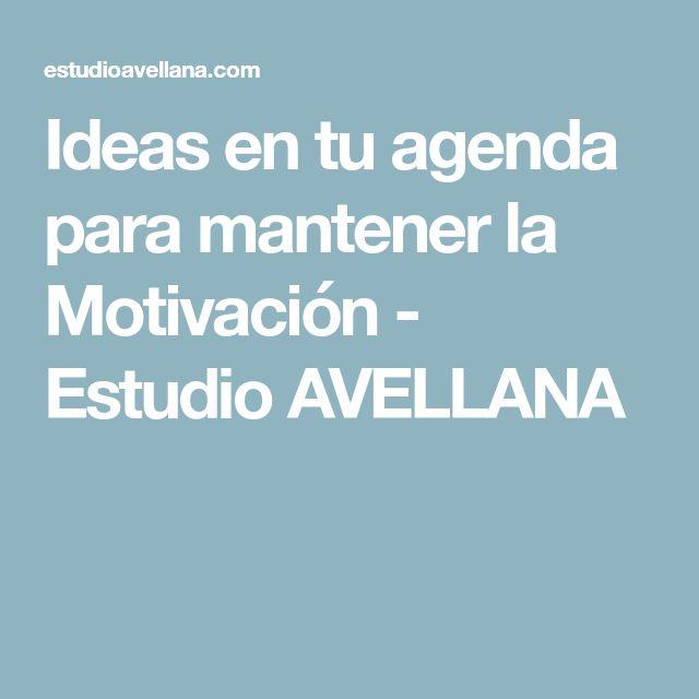 Ideas en tu agenda para mantener la Motivación - Estudio AVELLANA